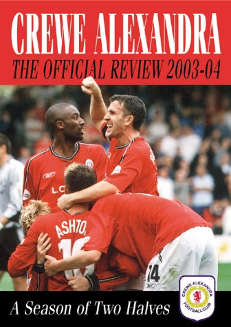 Crewe Alexandra Official Review 2003-04: A Season of Two Halves (Crewe Alexandra Official Review: A Season of Two Halves)