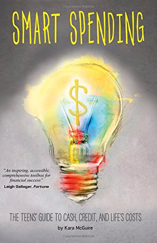 Smart Spending: The Teens' Guide to Cash, Credit, and Life's Costs (Financial Literacy for Teens)