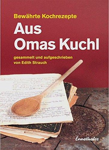 Aus Omas Kuchl: Bewährte Kochrezepte