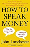 [(How to Speak Money)] [Author: John Lanchester] published on (June, 2015) [Paperback] [Mar 25, 2015]