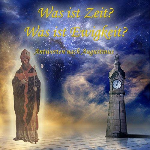 Was ist Zeit? Was ist Ewigkeit?     Antworten nach Augustinus              Autor:                                                                                                                                 Christian Kohfeldt                               Sprecher:                                                                                                                                 Jan Koester                      Spieldauer: 42 Min.     Noch nicht bewertet     Gesamt 0,0