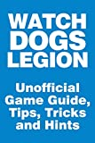 Watch Dogs: Legion - Unofficial Game Guide, Tips, Tricks and Hints: updated on November 16 (English Edition)