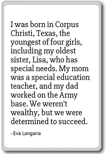 I was born in Corpus Christi, Texas, the young... - Eva Longoria...