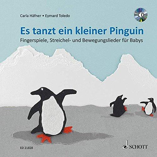 Es tanzt ein kleiner Pinguin: Fingerspiele, Streichel- und Bewegungslieder für Babys