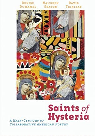 Saints of Hysteria: A Half-century of Collaborative American Poetry by Denise Duhamel (Editor), Maureen Seaton (Editor), David Trinidad (Editor) � Visit Amazons David Trinidad Page search results for this author David Trinidad (Editor) (13-Apr-2007) Paperback