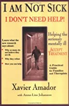 I am Not Sick I Don't Need Help! by Xavier Amador (2000-06-03)