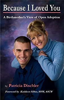 Because I Loved You: A Birthmother's View of Open Adoption 1595980423 Book Cover