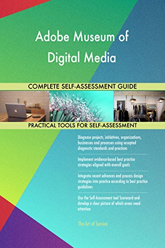 Adobe Museum of Digital Media All-Inclusive Self-Assessment - More than 710 Success Criteria, Instant Visual Insights, Comprehensive Spreadsheet Dashboard, Auto-Prioritized for Quick Results