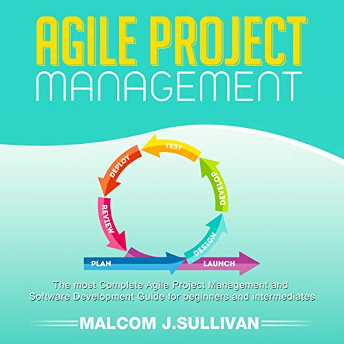 Agile Project Management: The Most Complete Agile Management and Software Development Guide for Beginners and Intermediate audiobook cover art
