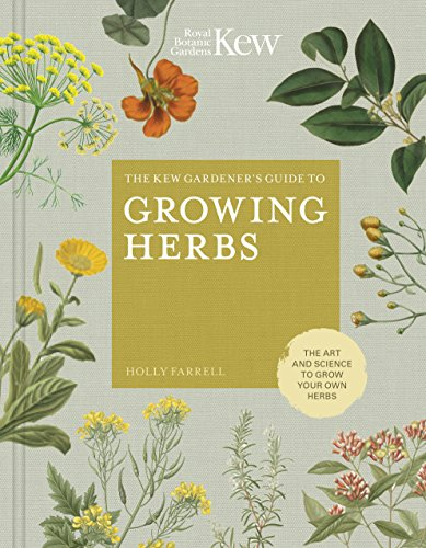 The Kew Gardener's Companion to Growing Herbs: The art and science to grow your own herbs (Kew Experts)