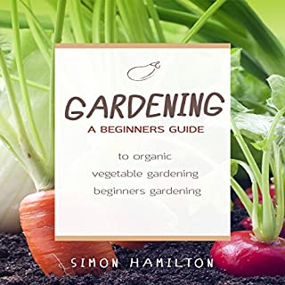 Gardening     A Beginner's Guide to Organic Vegetable Gardening              By:                                                                                                                                 Simon Hamilton                               Narrated by:                                                                                                                                 Kevin Theis                      Length: 1 hr and 28 mins     20 ratings     Overall 4.8