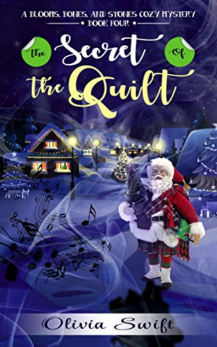 Book: The Secret of the Quilt (A Blooms, Bones and Stones Cozy Mystery - Book Four) by Olivia Swift