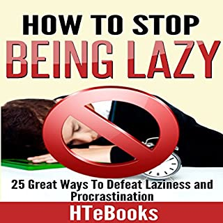 How to Stop Being Lazy     25 Great Ways to Defeat Laziness and Procrastination              Written by:                                                                                                                                 HTeBooks                               Narrated by:                                                                                                                                 Kevin Theis                      Length: 1 hr and 8 mins     1 rating     Overall 1.0