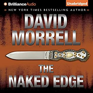 The Naked Edge                   By:                                                                                                                                 David Morrell                               Narrated by:                                                                                                                                 Dick Hill                      Length: 14 hrs     176 ratings     Overall 4.1