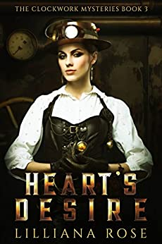 Heart's Desire (The Clockwork Mysteries Book 3) by [Lilliana Rose]