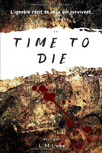 Time To Die: L'ignoble récit de ceux qui survivent...