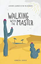Walking With The Master: Lessons Learned In The Wilderness (Book 4)