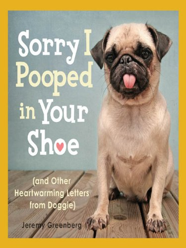 Sorry I Pooped in Your Shoe (and Other Heartwarming Letters from Doggie) (English Edition)