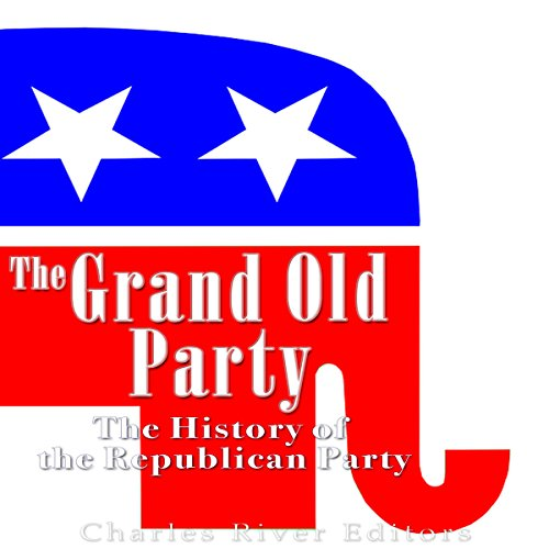 The Grand Old Party: The History of the Republican Party audiobook cover art
