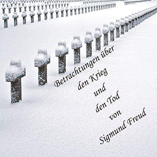 Betrachtungen über den Krieg und den Tod                   Autor:                                                                                                                                 Sigmund Freud                               Sprecher:                                                                                                                                 Jan Koester                      Spieldauer: 1 Std. und 16 Min.     5 Bewertungen     Gesamt 4,0