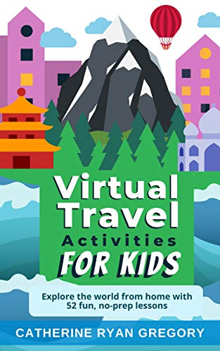 Virtual Travel Activities for Kids: Explore the world from home with 52 fun, no-prep lessons