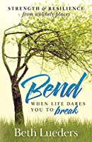 Bend: When Life Dares You to Break