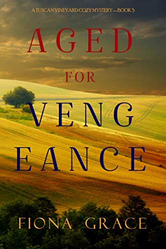 Aged for Vengeance (A Tuscan Vineyard Cozy Mystery—Book 5) by [Fiona Grace]