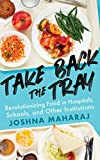 Take Back the Tray: Revolutionizing Food in Hospitals, Schools, and Other Institutions