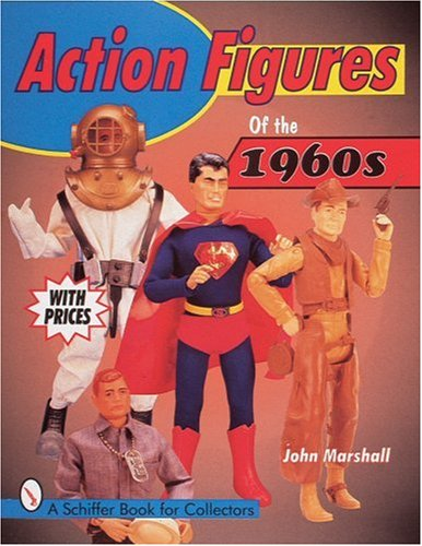 Marshall, J: Action Figures of the 1960s (A Schiffer Book for Collectors)