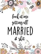 Look At Me Getting All MARRIED & Shit Wedding Planner and Organizer: Planning Notebook With Checklists, Worksheets & Journal Pages To Plan, Budget & Control Your Big Day
