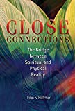 [[Close Connections: The Bridge Between Spiritual and Physical Reality]] [By: Hatcher, John S] [October, 2005]