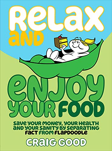 Relax and Enjoy Your Food: Save your money, your health, and your sanity by separating fact from flapdoodle (English Edition)