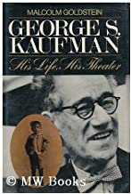 George S. Kaufman: His Life, His Theater