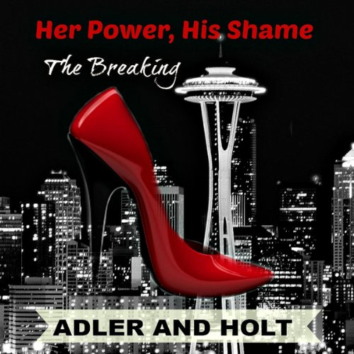 Her Power, His Shame: The Breaking audiobook cover art