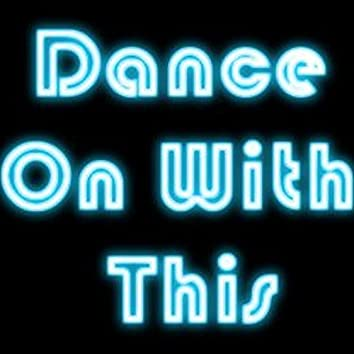 Dance on With This