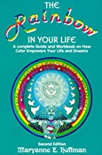 The Rainbow In Your Life: A Complete Guide and Workbook on How Color Empowers Your Life and Dreams