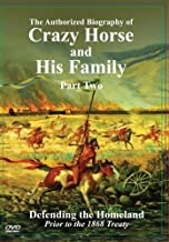 The Authorized Biography of Crazy Horse and His Family Part Two: Defending the Homeland Prior to the 1868 Treaty by Crazy Horse Descendants