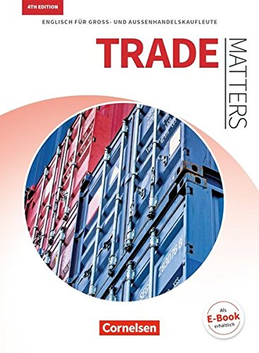 Matters Wirtschaft - Trade Matters 4th edition: A2-B2 - Englisch für Groß- und Außenhandelskaufleute: Schülerbuch (Matters Wirtschaft - Englisch für ... / Trade Matters 4th edition)