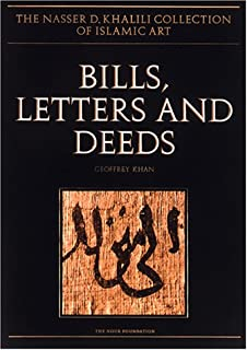 BILL, LETTERS AND DEEDS: Arabic Papyri of the 7th to 11th centuries AD (The Nasser D. Khalili Collection of Islamic Art, VOL VI)