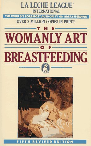 The Womanly art of Breastfeeding (Plume)