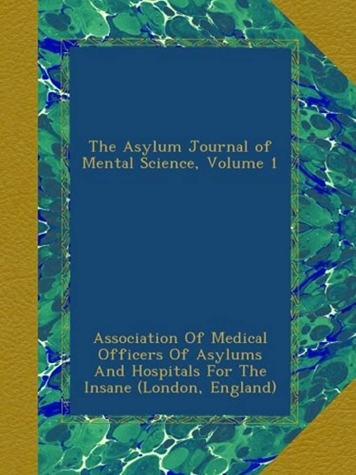 クスクス責脆いThe Asylum Journal of Mental Science, Volume 1