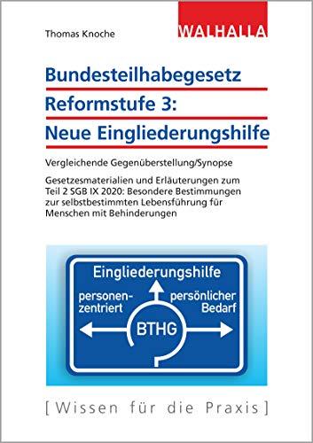 Bundesteilhabegesetz Reformstufe 3: Neue Eingliederungshilfe: Vergleichende Gegenüberstellung/Synopse; Gesetzesmaterialien und Erläuterungen zum Teil 2 SGB IX 2020