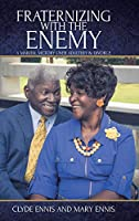 Fraternizing with The Enemy: A Marital Victory over Adultery and Divorce