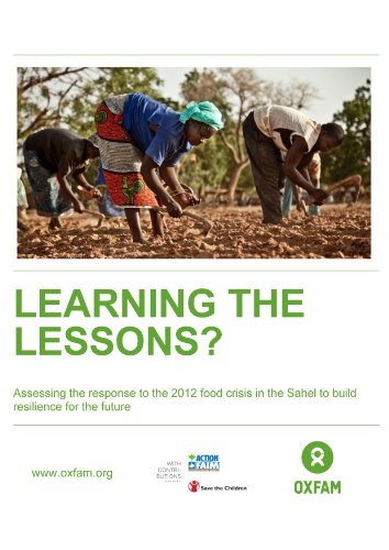 Learning the Lessons? Assessing the response to the 2012 food crisis in the Sahel to build resilience for the future (Oxfam Briefing Papers Book 168) (English Edition)