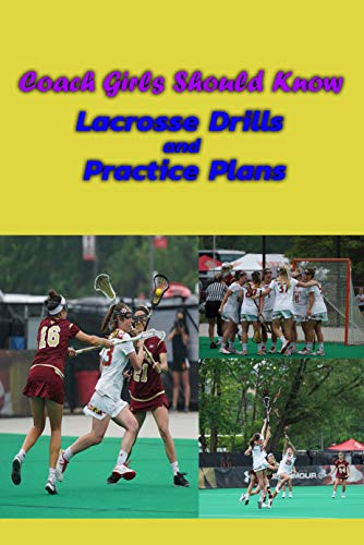 Coach Girls Should Know :Lacrosse Drills and Practice Plans: Drills Lacrosse