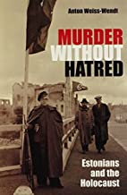 Murder Without Hatred: Estonians and the Holocaust (Religion, Theology, and the Holocaust) by Anton Weiss-Wendt (2009) Hardcover