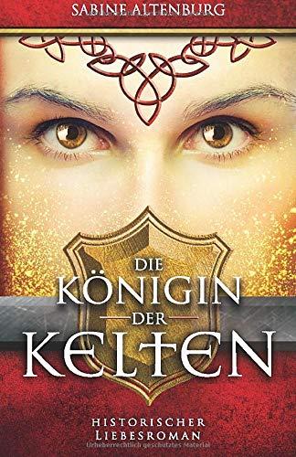 Die Königin der Kelten. Historischer Liebesroman (Eifel-Saga, Band 3)