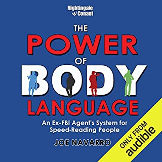 The Power of Body Language     An Ex-FBI Agent's System for Speed-Reading People              Written by:                                                                                                                                 Joe Navarro                               Narrated by:                                                                                                                                 Joe Navarro                      Length: 6 hrs and 50 mins     27 ratings     Overall 4.8
