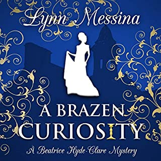 A Brazen Curiosity: A Regency Cozy     Beatrice Hyde-Clare Mysteries, Book 1              By:                                                                                                                                 Lynn Messina                               Narrated by:                                                                                                                                 Jill Smith                      Length: 7 hrs and 29 mins     413 ratings     Overall 4.3