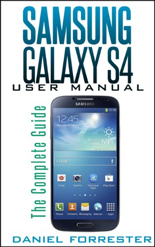 Samsung Galaxy S4 Manual: The Complete Galaxy S4 Guide to Conquer ...